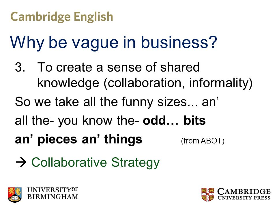 3.To create a sense of shared knowledge (collaboration, informality) So we take all the funny sizes...