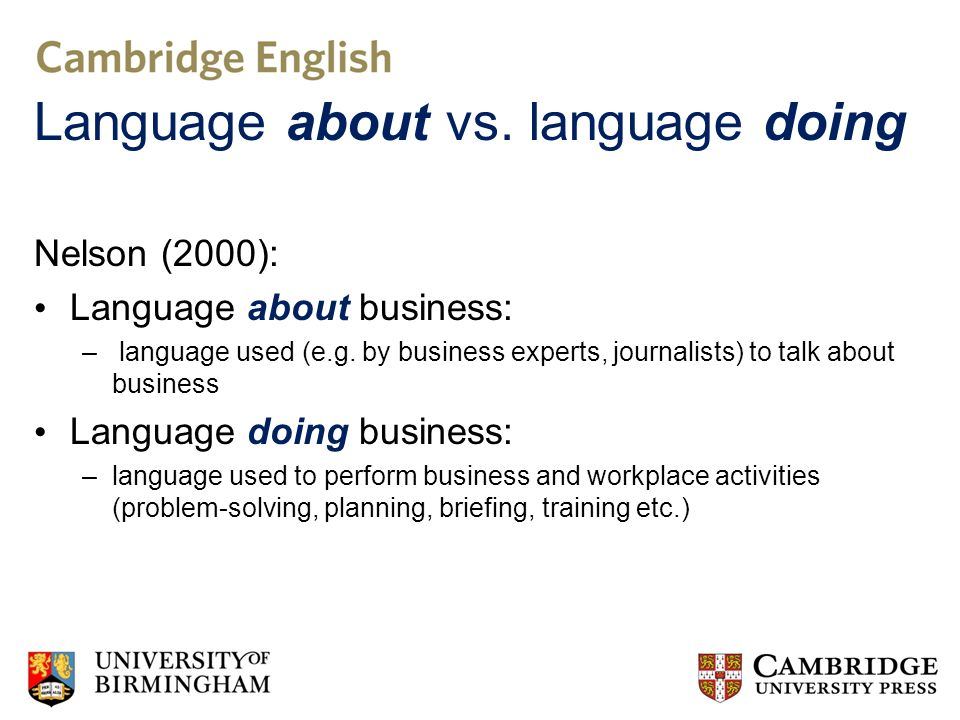 Language about vs. language doing Nelson (2000): Language about business: – language used (e.g.