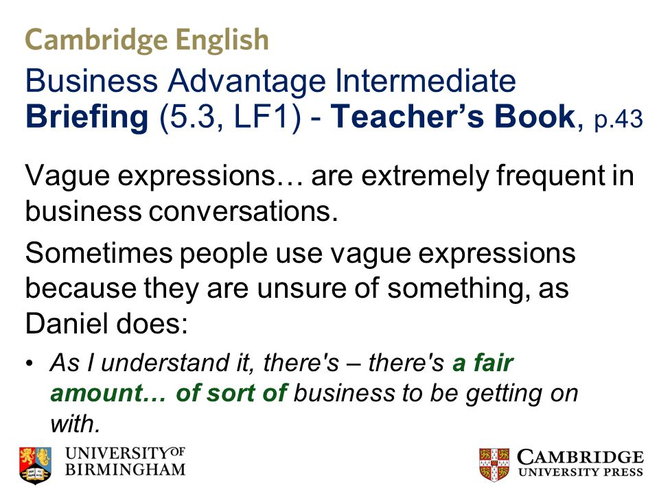 Business Advantage Intermediate Briefing (5.3, LF1) - Teachers Book, p.43 Vague expressions… are extremely frequent in business conversations.