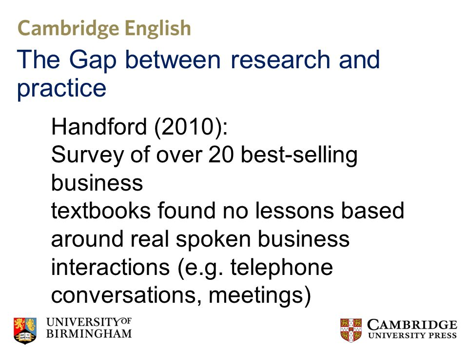 Handford (2010): Survey of over 20 best-selling business textbooks found no lessons based around real spoken business interactions (e.g.