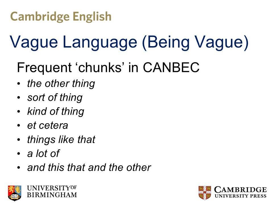 Vague Language (Hedging) Frequent chunks in CANBEC I think sort of kind of a bit (of a) I dont know I dont think