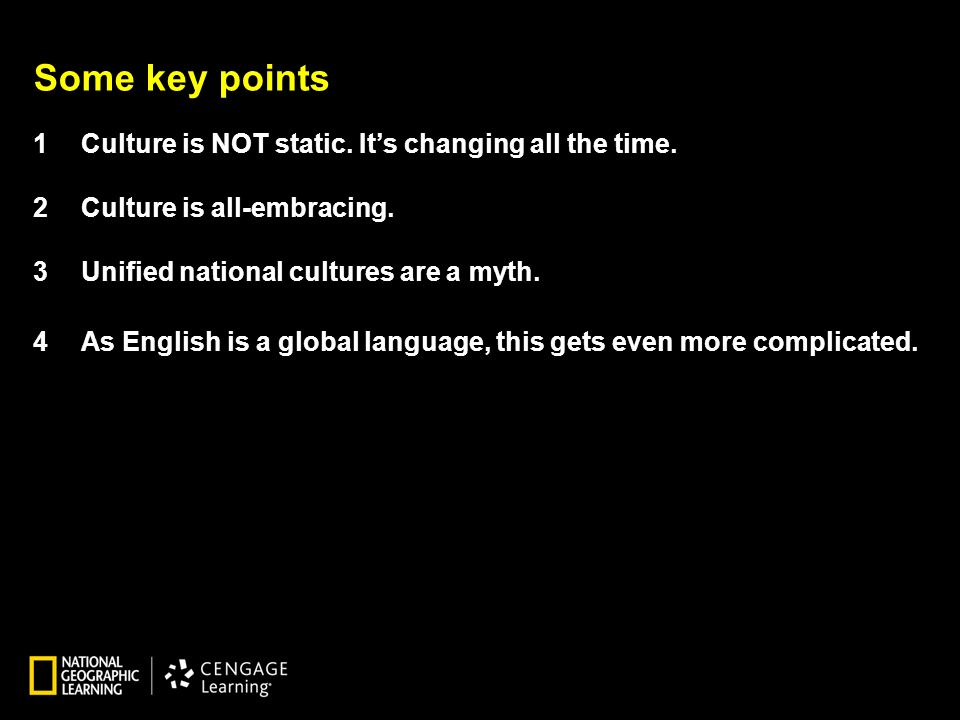 Some key points 1Culture is NOT static. Its changing all the time.