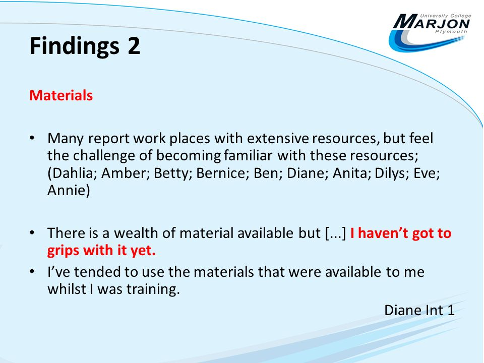 Findings 2 Materials Many report work places with extensive resources, but feel the challenge of becoming familiar with these resources; (Dahlia; Ambe