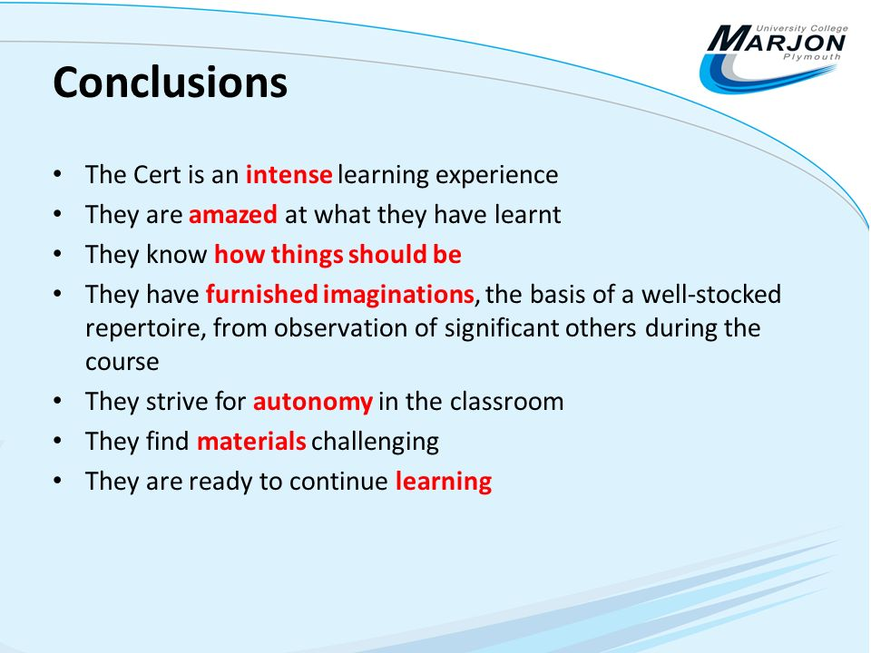 Conclusions The Cert is an intense learning experience They are amazed at what they have learnt They know how things should be They have furnished ima
