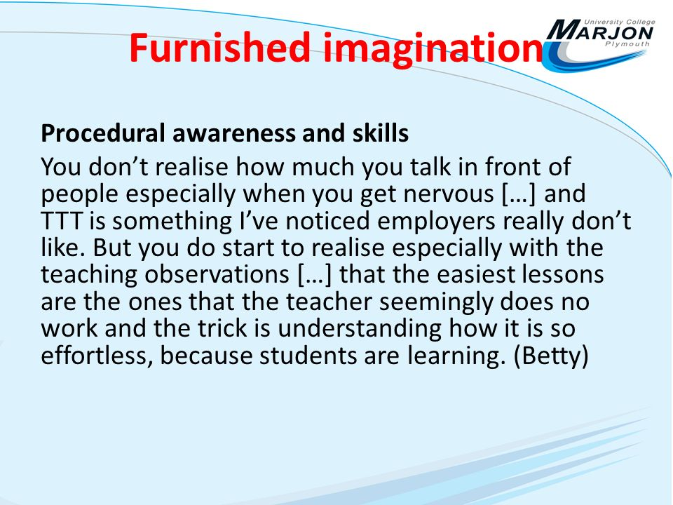 Furnished imagination Procedural awareness and skills You dont realise how much you talk in front of people especially when you get nervous […] and TTT is something Ive noticed employers really dont like.