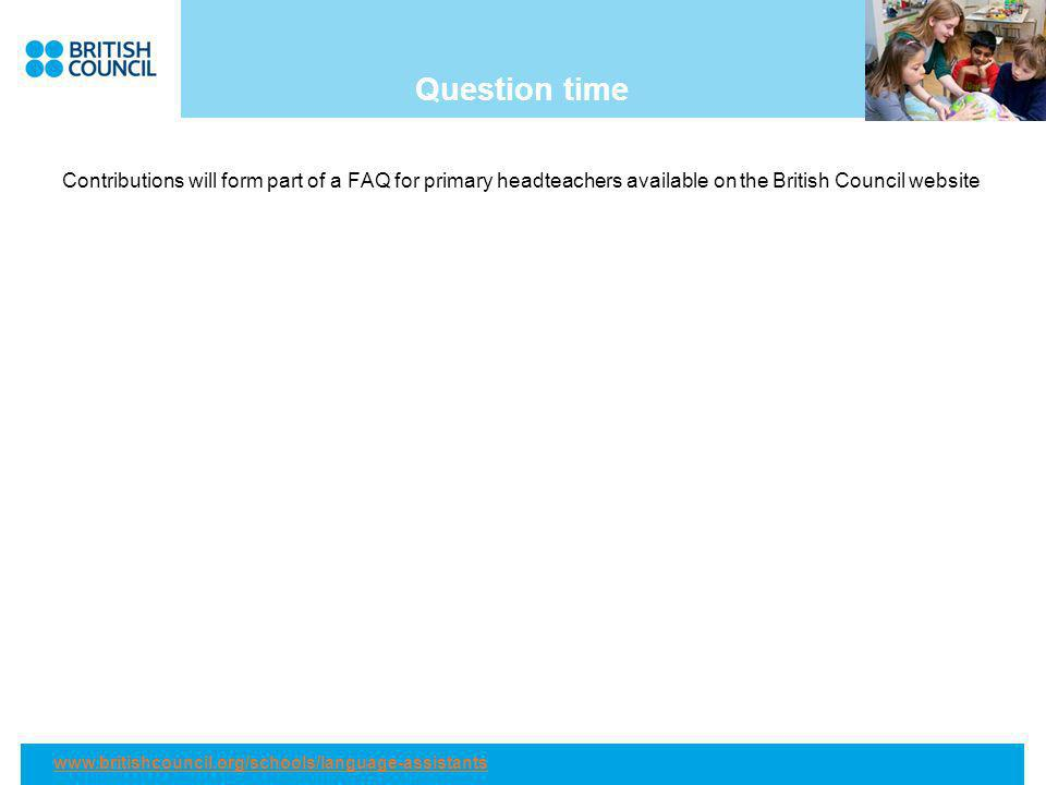 Question time Contributions will form part of a FAQ for primary headteachers available on the British Council website