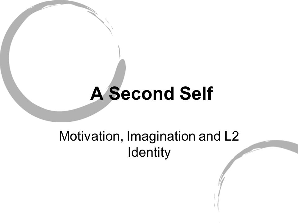 A Second Self Motivation, Imagination and L2 Identity