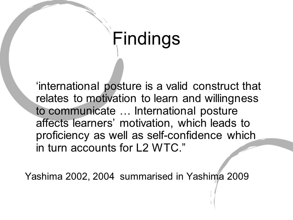 Findings international posture is a valid construct that relates to motivation to learn and willingness to communicate … International posture affects