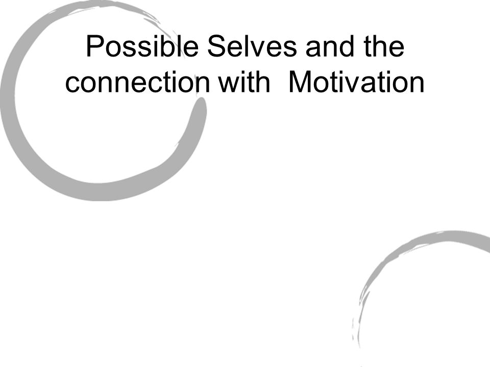 Possible Selves and the connection with Motivation