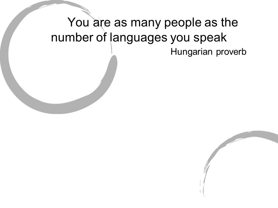 You are as many people as the number of languages you speak Hungarian proverb