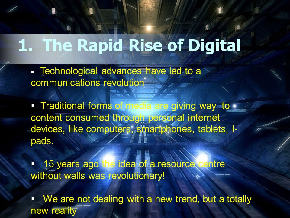 1. The Rapid Rise of Digital 195 Technological advances have led to a communications revolution Traditional forms of media are giving way to content c