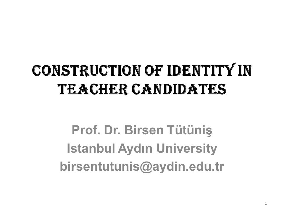 Construction of Identity in Teacher Candidates Prof.