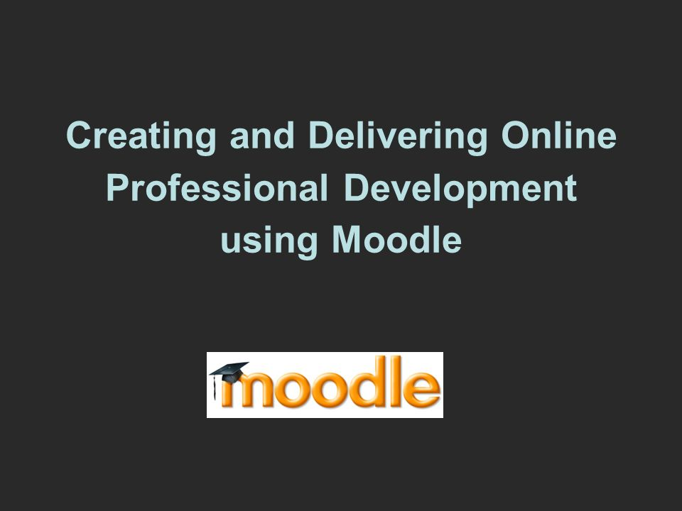 Creating and Delivering Online Professional Development using Moodle