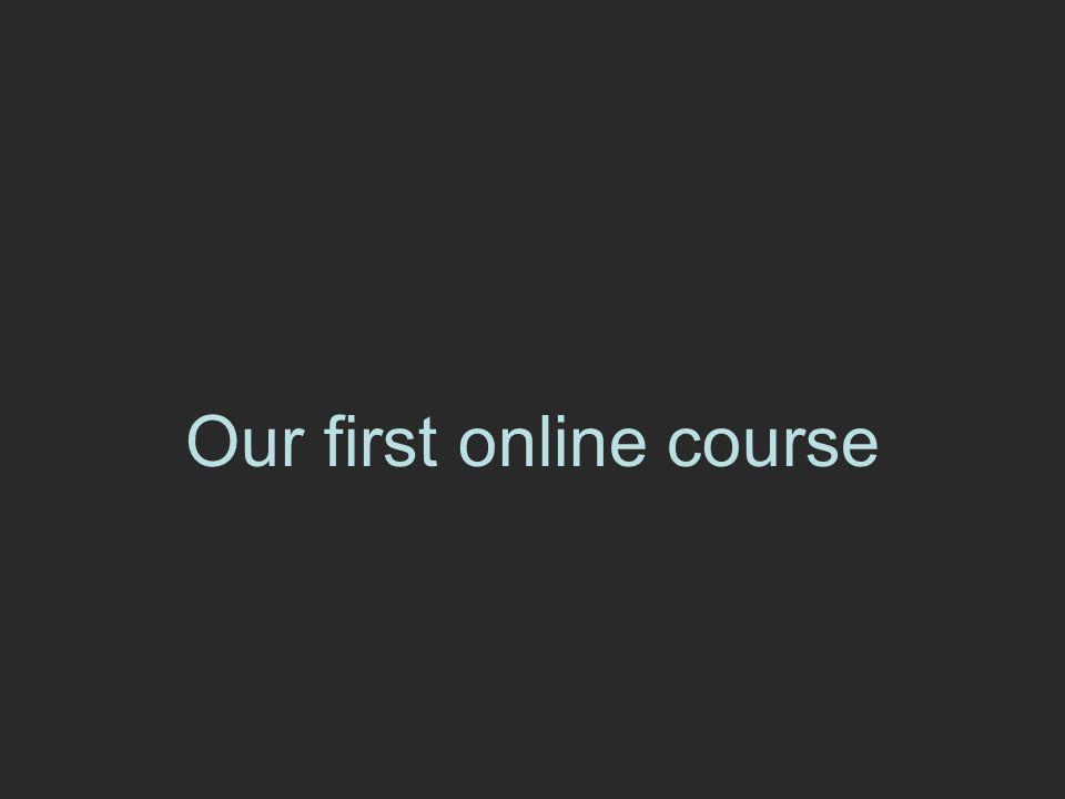 Our first online course