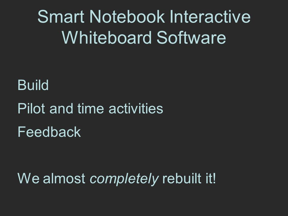 Smart Notebook Interactive Whiteboard Software Build Pilot and time activities Feedback We almost completely rebuilt it!