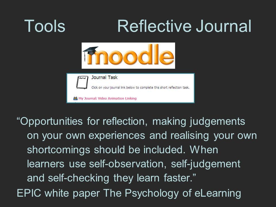 Tools Reflective Journal Opportunities for reflection, making judgements on your own experiences and realising your own shortcomings should be included.