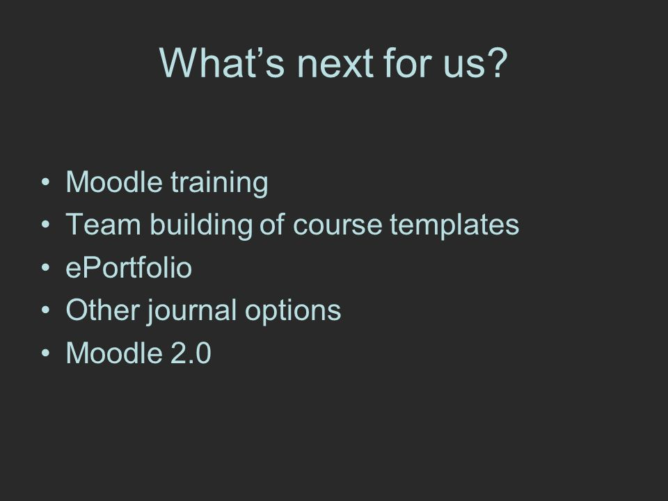 Moodle training Team building of course templates ePortfolio Other journal options Moodle 2.0