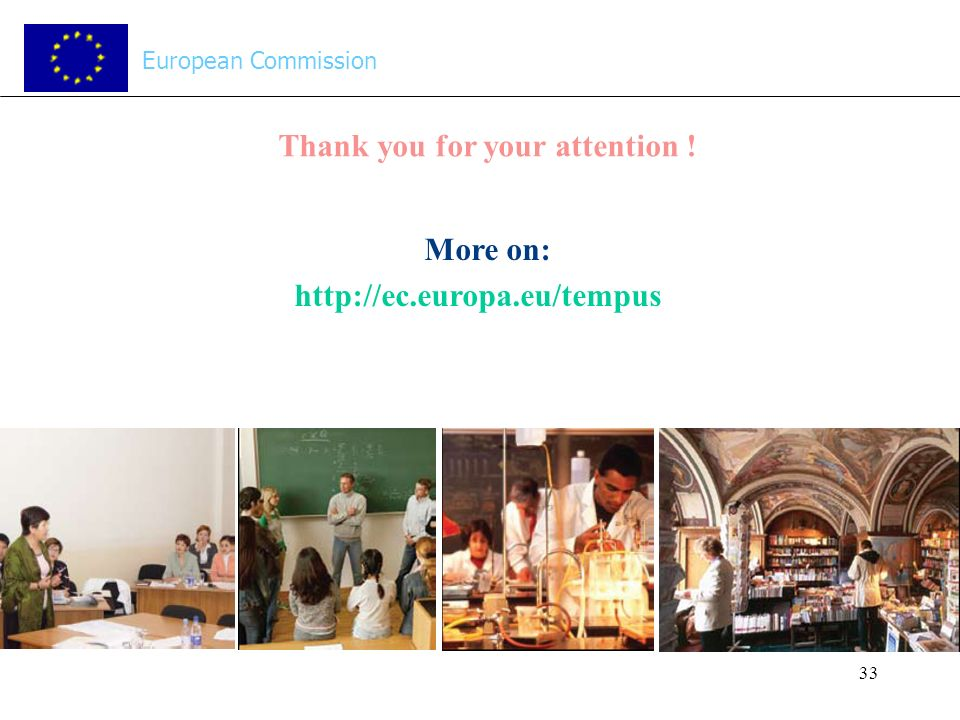 33 Thank you for your attention ! More on: http://ec.europa.eu/tempus European Commission