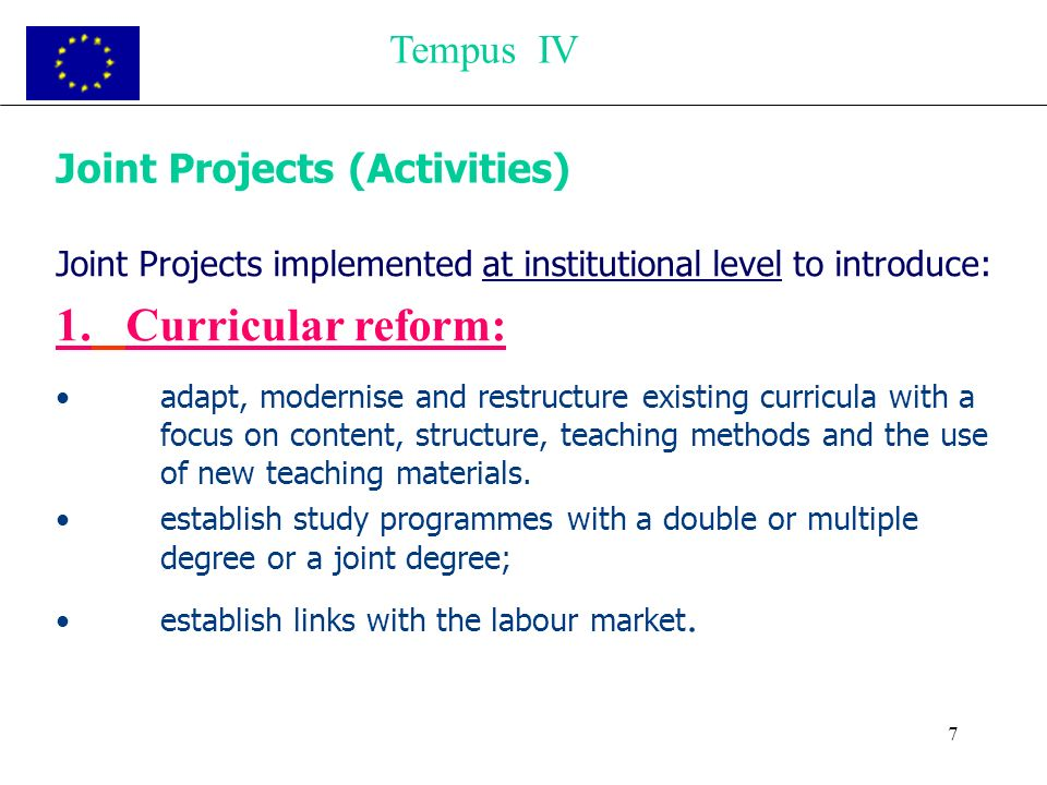 7 Joint Projects (Activities) Joint Projects implemented at institutional level to introduce: 1. Curricular reform: adapt, modernise and restructure e