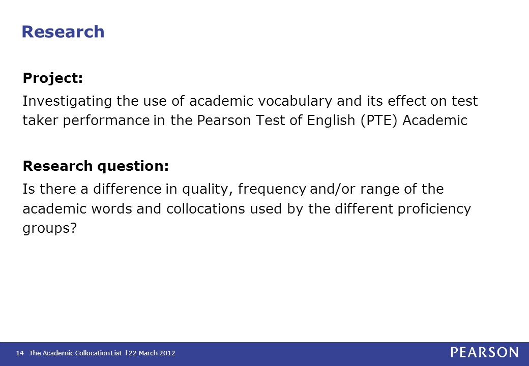 The Academic Collocation List l 22 March 201214 Research Project: Investigating the use of academic vocabulary and its effect on test taker performanc