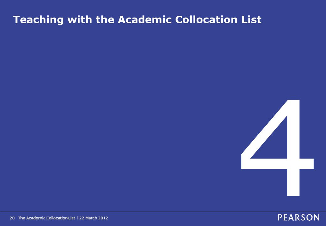The Academic Collocation List l 22 March 201220 Teaching with the Academic Collocation List 4