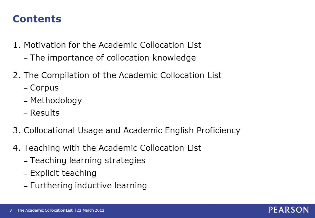 The Academic Collocation List l 22 March 20123 Contents 1. Motivation for the Academic Collocation List – The importance of collocation knowledge 2. T