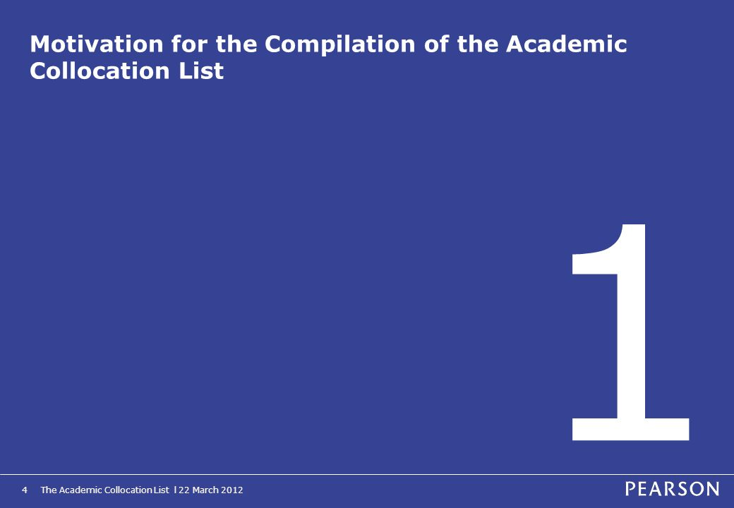 The Academic Collocation List l 22 March 20124 Motivation for the Compilation of the Academic Collocation List 1
