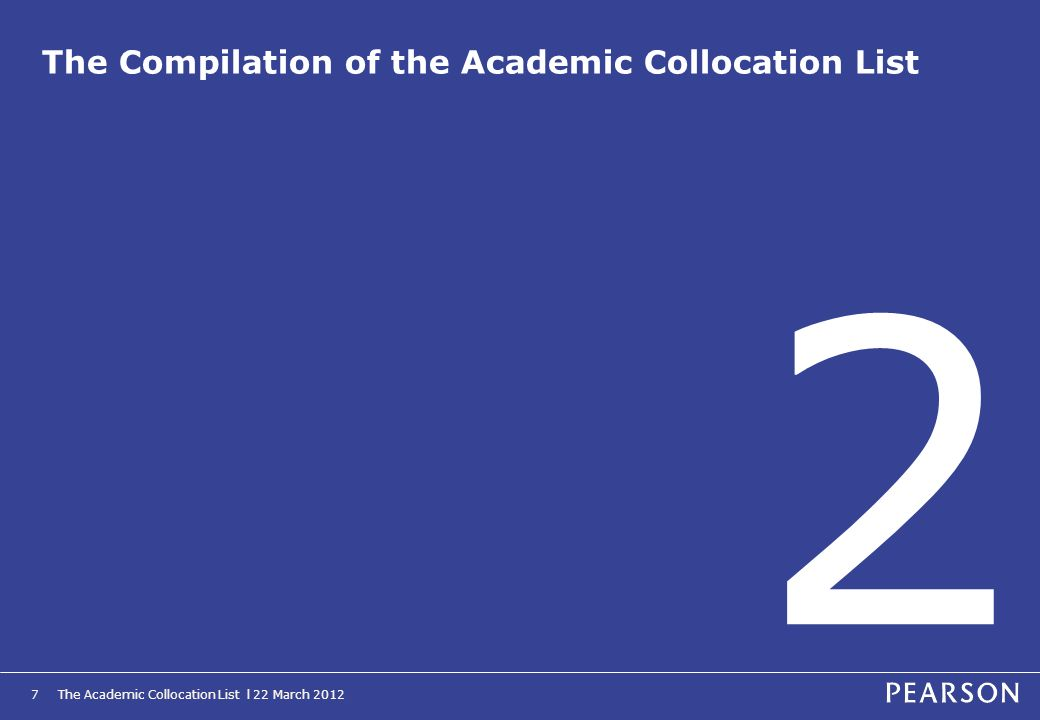 The Academic Collocation List l 22 March 20127 The Compilation of the Academic Collocation List 2