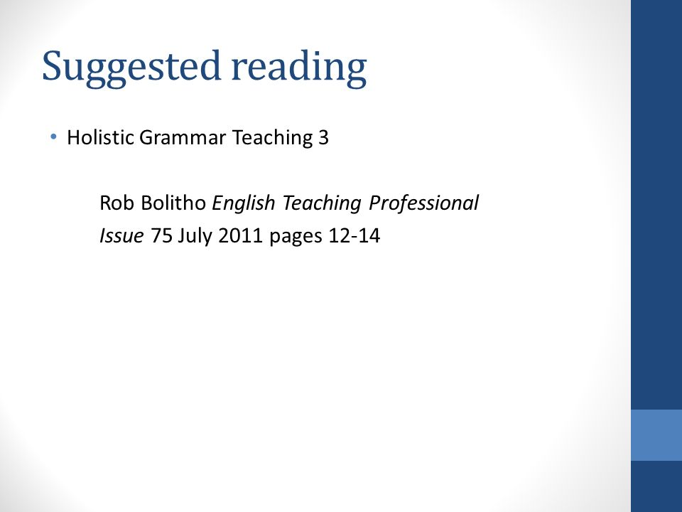 Suggested reading Holistic Grammar Teaching 3 Rob Bolitho English Teaching Professional Issue 75 July 2011 pages 12-14