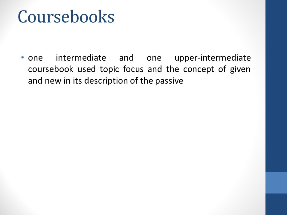 Coursebooks one intermediate and one upper-intermediate coursebook used topic focus and the concept of given and new in its description of the passive