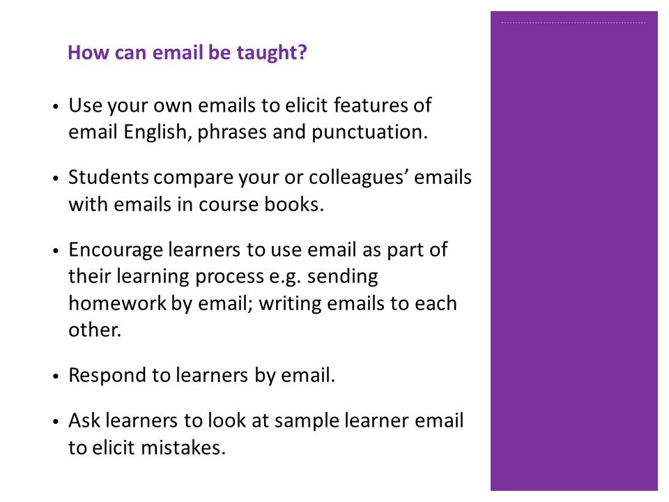 Use your own emails to elicit features of email English, phrases and punctuation.
