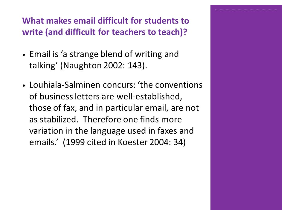 Email is a strange blend of writing and talking (Naughton 2002: 143).