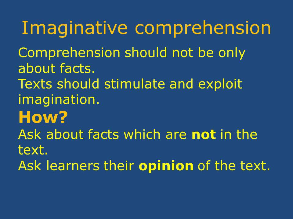 Imaginative comprehension Comprehension should not be only about facts.