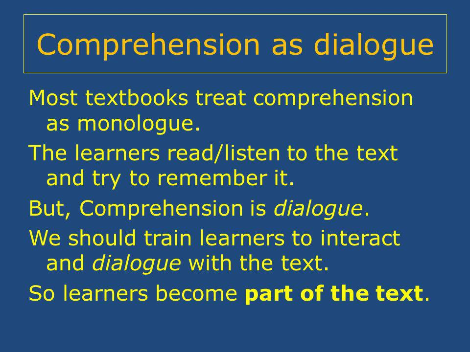 Comprehension as dialogue Most textbooks treat comprehension as monologue.