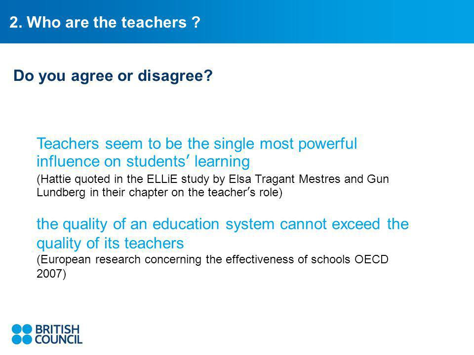 2. Who are the teachers . Do you agree or disagree.