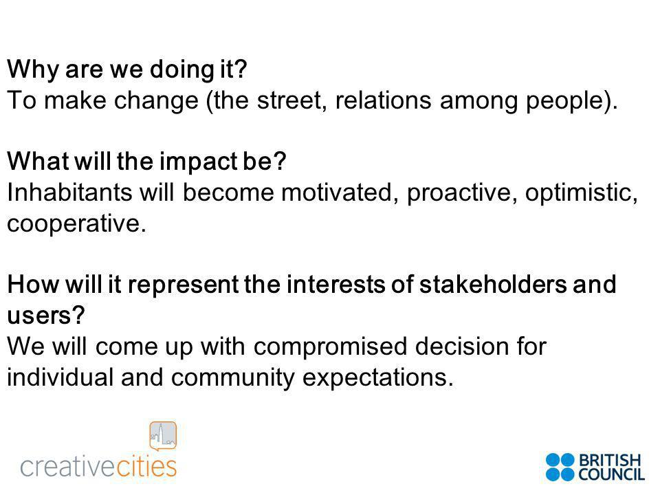 Why are we doing it. To make change (the street, relations among people).