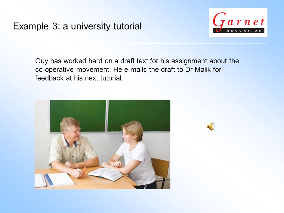 Example 3: a university tutorial Guy has worked hard on a draft text for his assignment about the co-operative movement. He e-mails the draft to Dr Ma