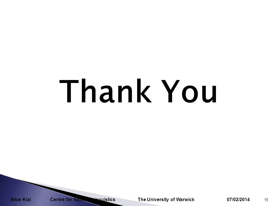 Thank You 07/02/2014 15 Alice Kiai Centre for Applied Linguistics The University of Warwick
