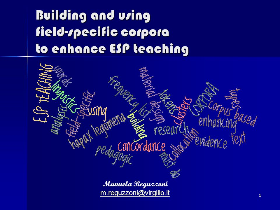 1 Building and using field-specific corpora to enhance ESP teaching Manuela Reguzzoni m.reguzzoni@virgilio.it
