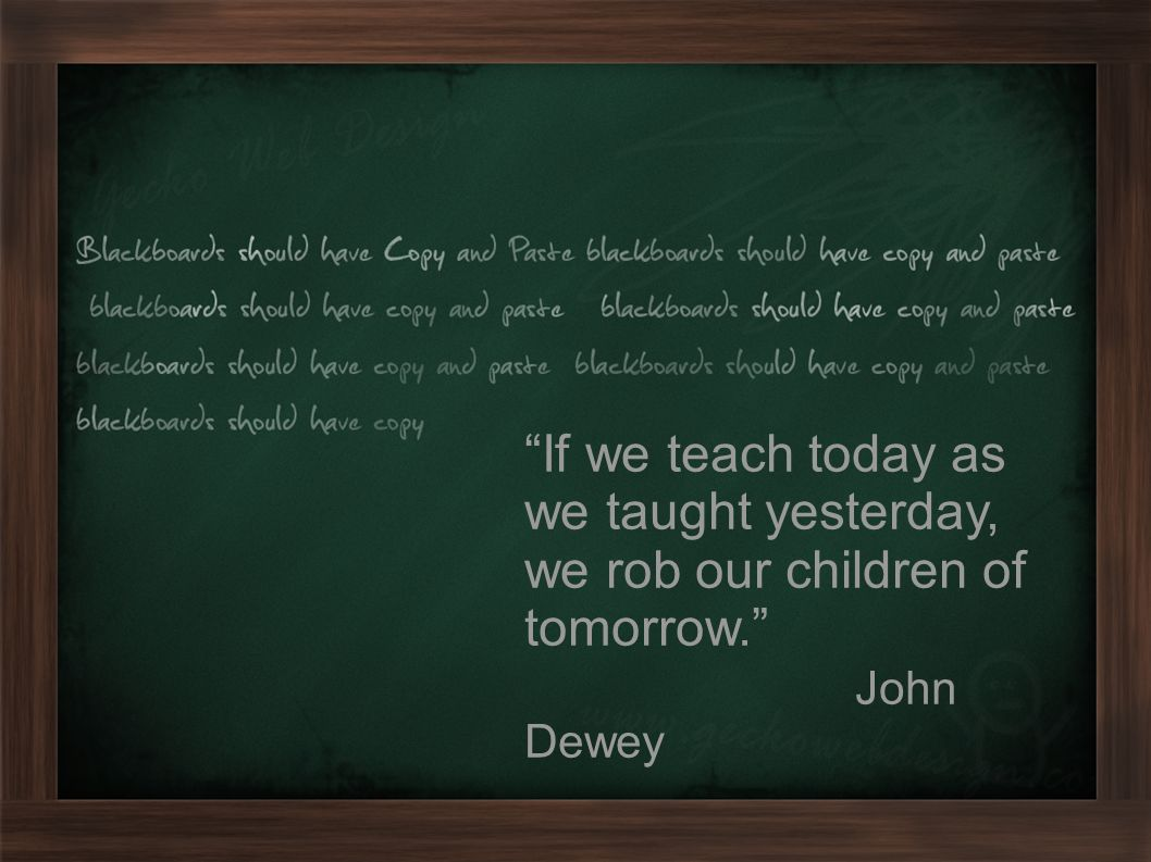 January 2011Andrew Orr If we teach today as we taught yesterday, we rob our children of tomorrow. John Dewey