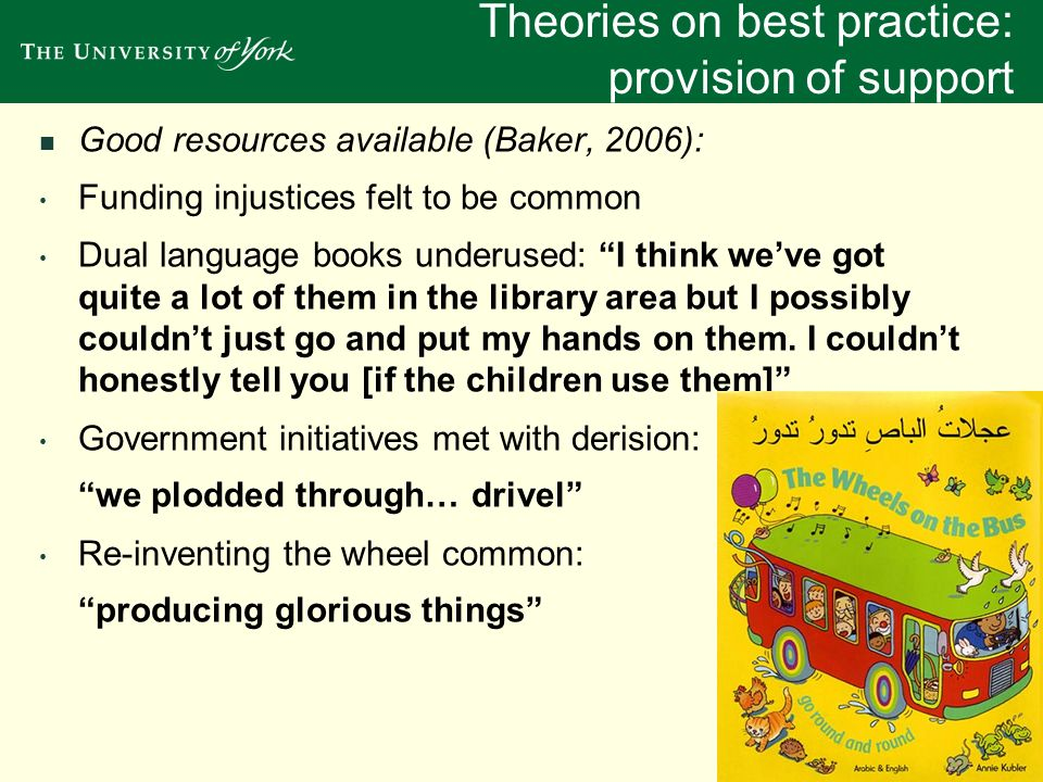 Good resources available (Baker, 2006): Funding injustices felt to be common Dual language books underused: I think weve got quite a lot of them in th