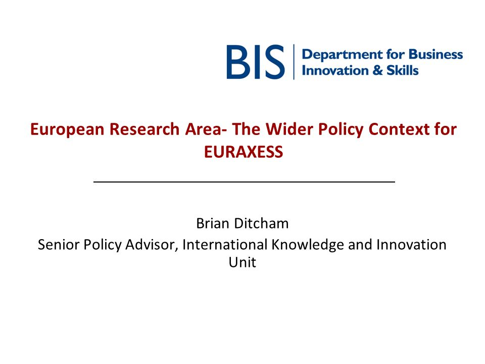 European Research Area- The Wider Policy Context for EURAXESS Brian Ditcham Senior Policy Advisor, International Knowledge and Innovation Unit