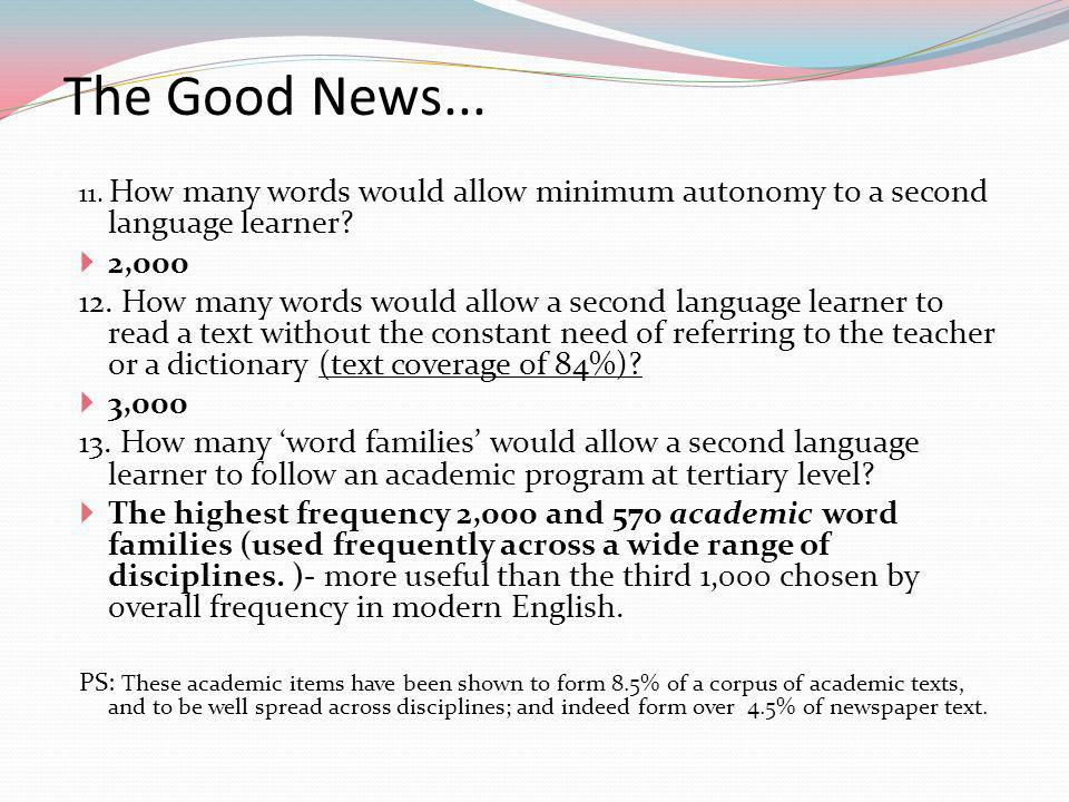 The Good News... 11. How many words would allow minimum autonomy to a second language learner.