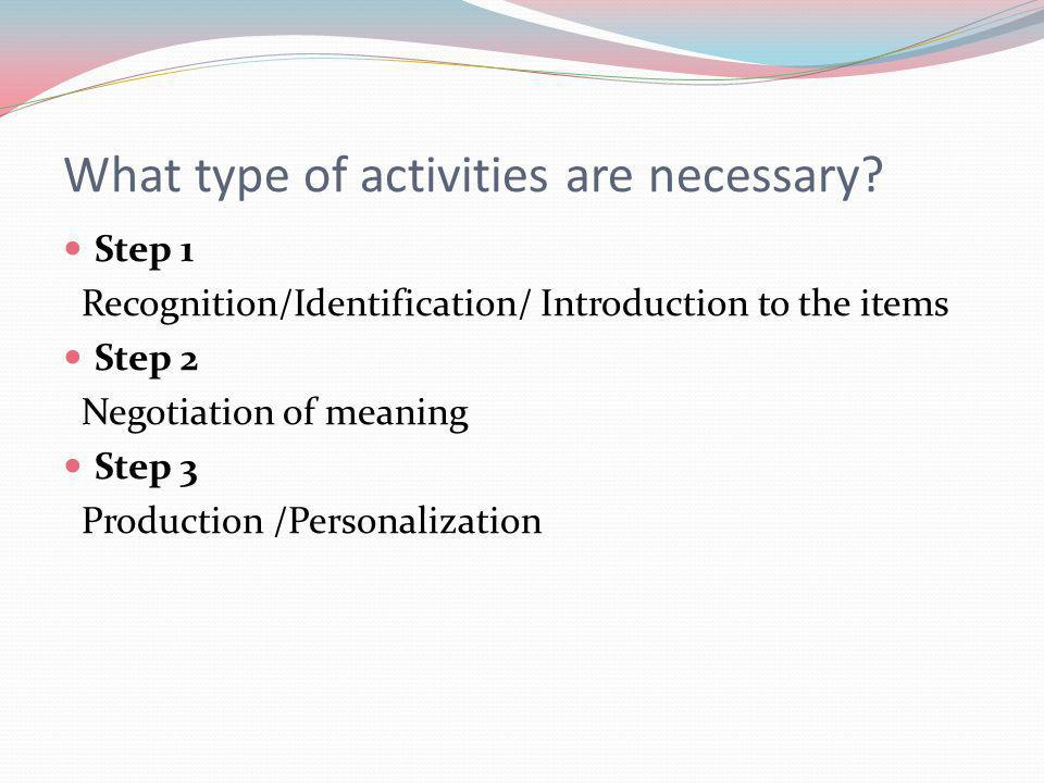 What type of activities are necessary.