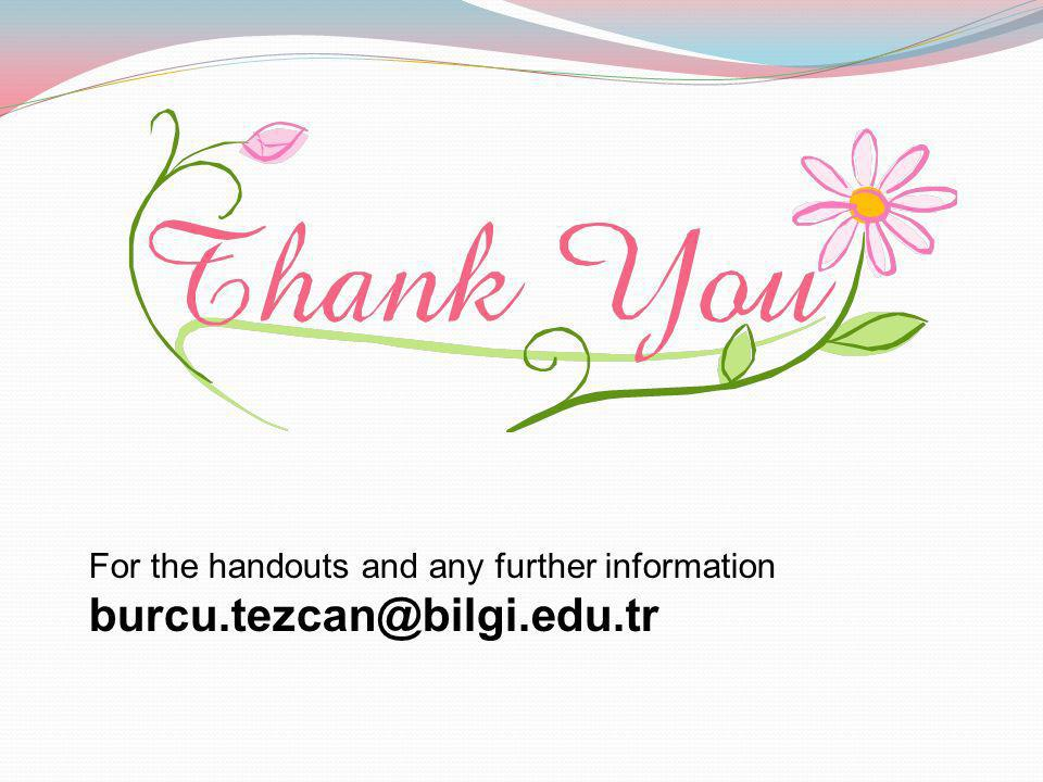 For the handouts and any further information burcu.tezcan@bilgi.edu.tr