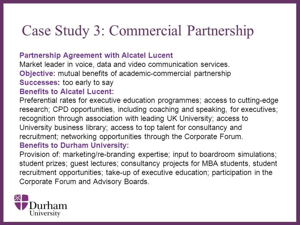 Case Study 3: Commercial Partnership Partnership Agreement with Alcatel Lucent Market leader in voice, data and video communication services.