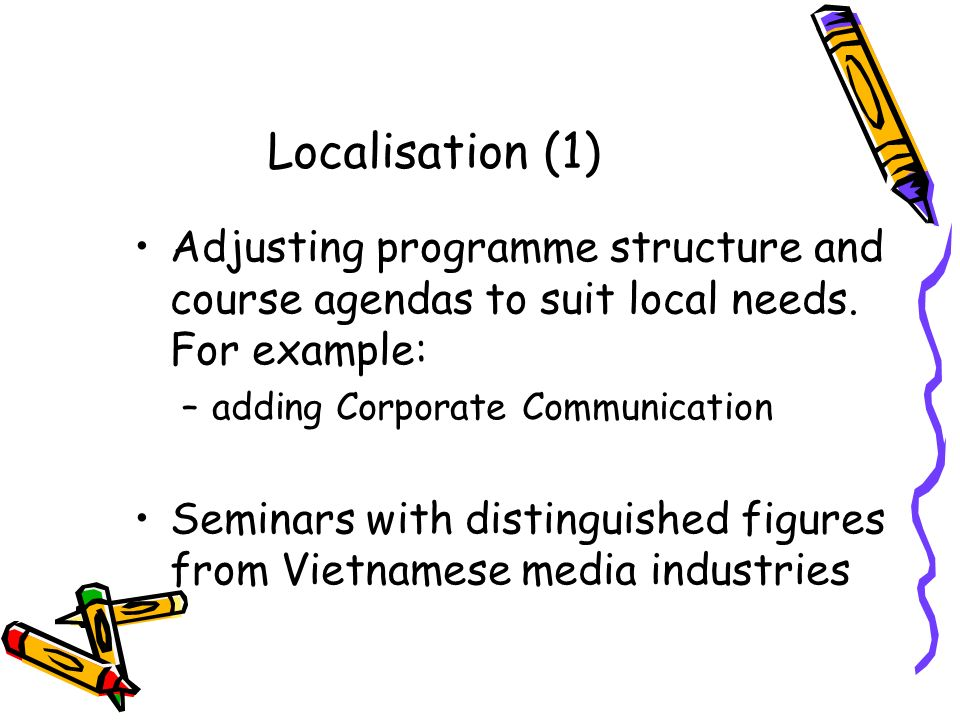 Localisation (1) Adjusting programme structure and course agendas to suit local needs.