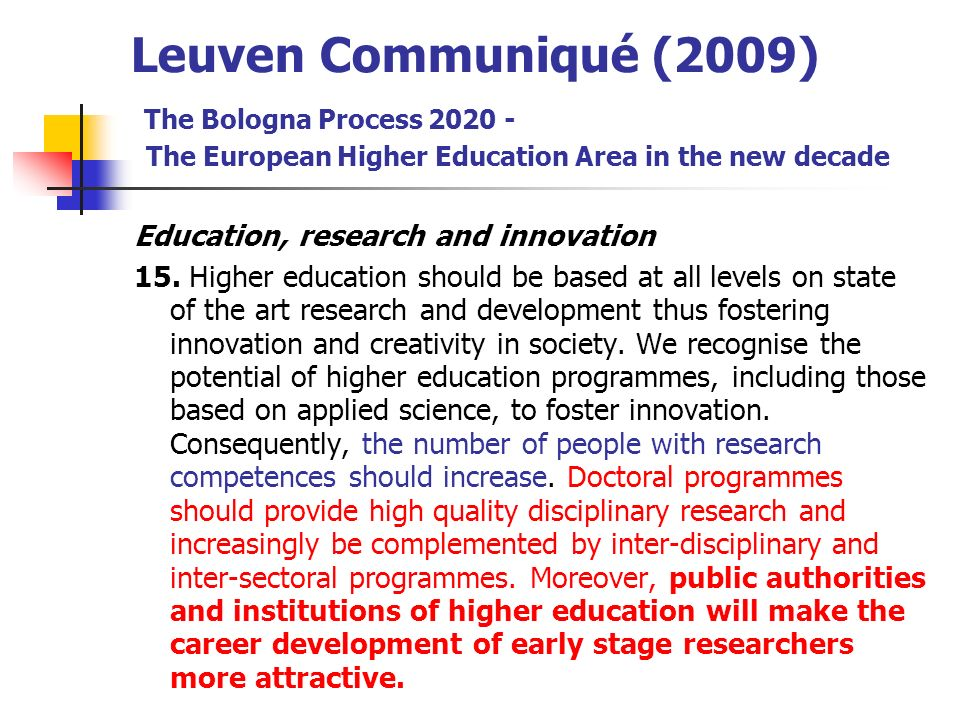 Leuven Communiqué (2009) The Bologna Process 2020 - The European Higher Education Area in the new decade Education, research and innovation 15. Higher