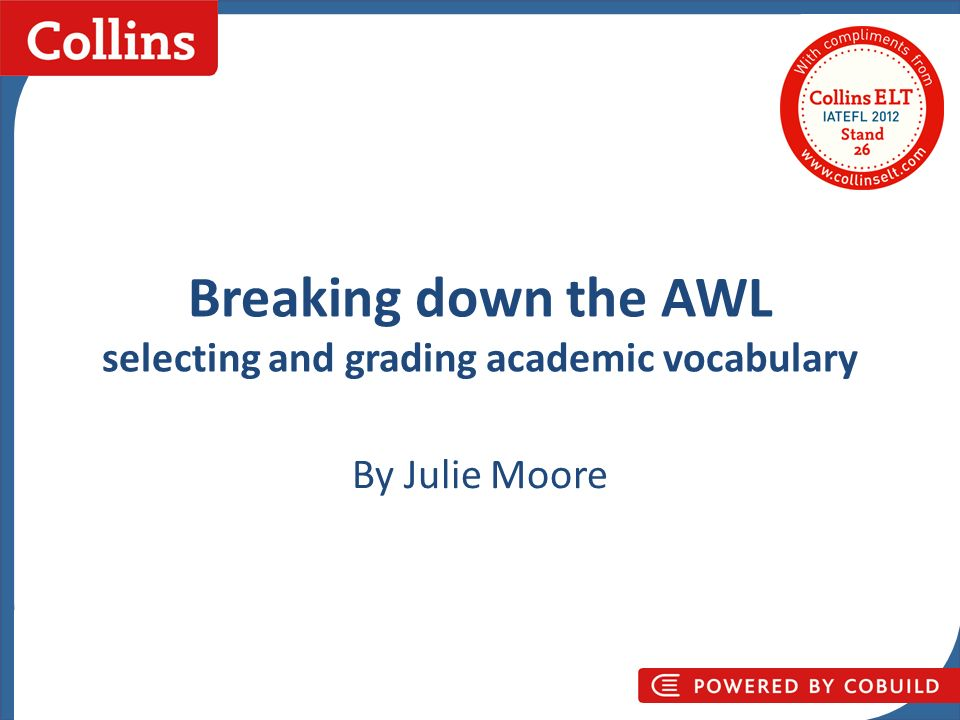 Collins Business Skills Breaking down the AWL selecting and grading academic vocabulary By Julie Moore