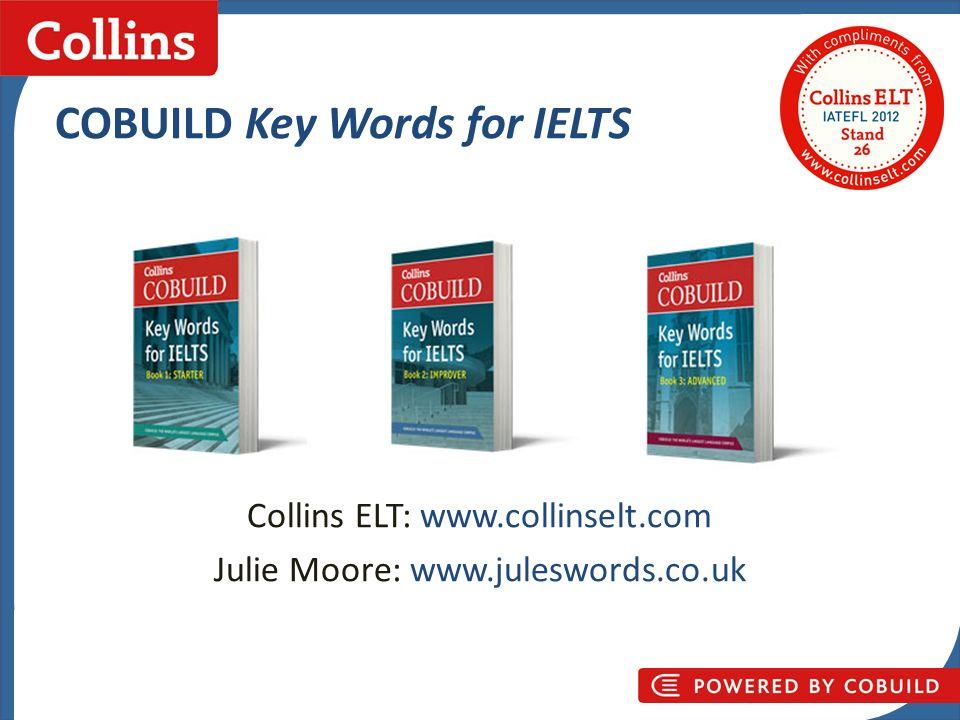 Collins Business Skills COBUILD Key Words for IELTS Collins ELT: www.collinselt.com Julie Moore: www.juleswords.co.uk